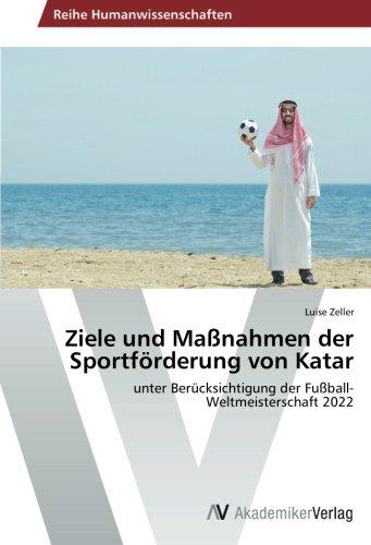 der Sportförderung von Katar: unter Berücksichtigung der Fußball-Weltmeisterschaft 2022 ()