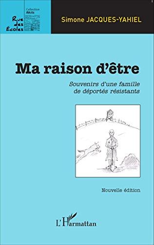 Livre Ma raison d'être: Souvenirs d'une famille de déportés résistants - Nouvelle édition pdf