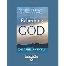 The Rebirthing of God by John Philip Newell (2014-08-05)