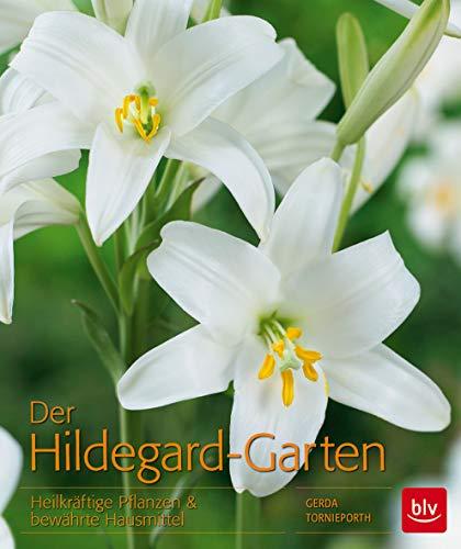 Der Hildegard-Garten: Heilkräftige Pflanzen & bewährte Hausmittel