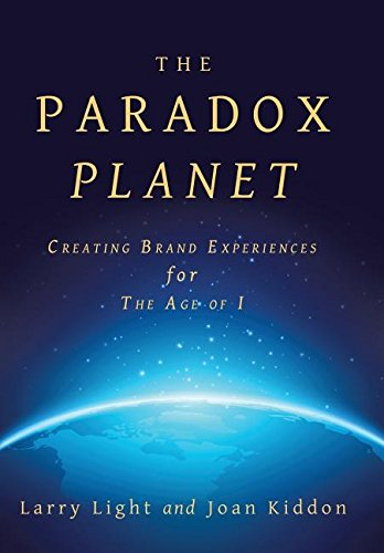 The Paradox Planet: Creating Brand Experiences for The Age of I por Larry Light