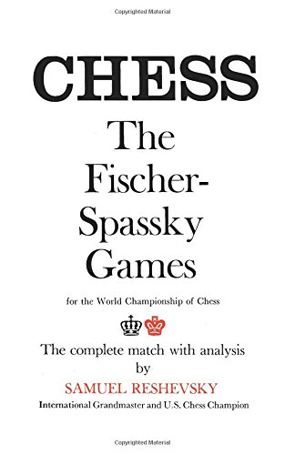 Reshevsky on the Fischer-Spassky Games for the World Championship of Chess par  Samuel Reshevsky