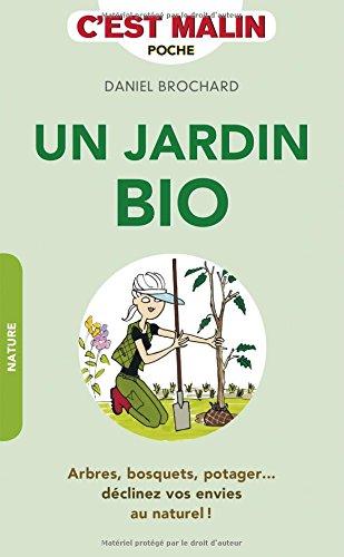 Un jardin bio, c'est malin : arbres, bosquets, potager... : dclinez vos envies au naturel !