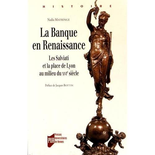 La Banque en Renaissance : Les Salviati et la place de Lyon au milieu du XVIe siècle