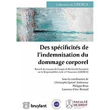 Des spécificités de l'indemnisation du dommage corporel : Recueil des travaux du Groupe de Recherche Européen sur la Responsabilité civile et l'Assurance (GRERCA)