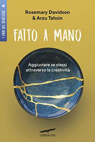 Fatto a mano: Aggiustare se stessi attraverso la creatività (Italian Edition)