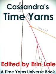 Cassandra's Time Yarns (Time Yarns Anthologies Book 1)