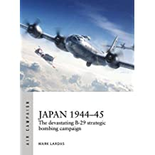 Japan 1944-45: The Devastating B-29 Strategic Bombing Campaign (Air Campaign)