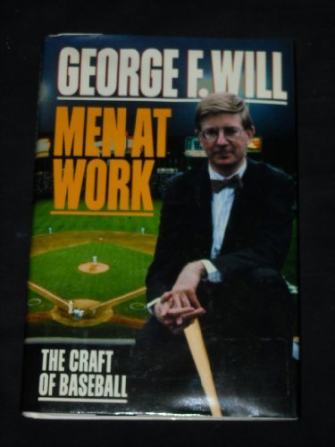 Men at Work: The Craft of Baseball by George F. Will (1990-03-05)