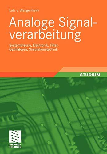 Analoge Signalverarbeitung: Systemtheorie, Elektronik, Filter, Oszillatoren, Simulationstechnik (German Edition)