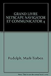 GRAND LIVRE NETSCAPE NAVIGATOR ET COMMUNICATOR 4