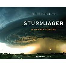 Sturmjäger: Im Auge der Tornados - Naturphänomene oder Naturkatastrophen? Dieser außergewöhnliche Tornado Bildband liefert eindrucksvolle Antworten in Text und Bild: Im Auge des Tornados