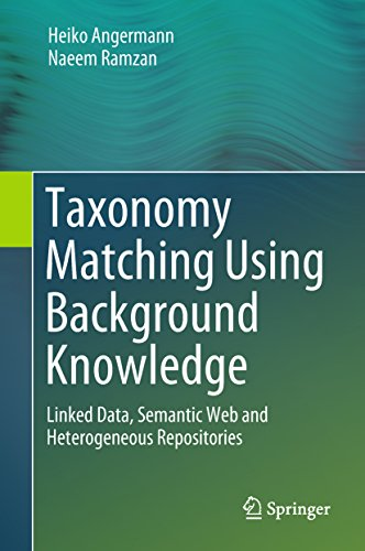 Taxonomy Matching Using Background Knowledge: Linked Data, Semantic Web and Heterogeneous Repositories (English Edition) por Heiko Angermann