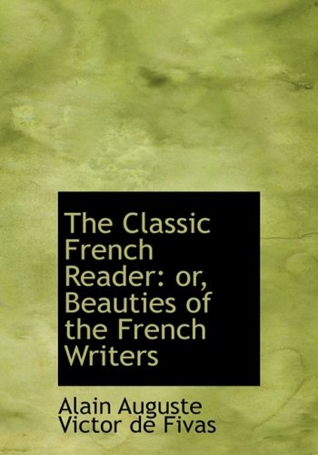 The Classic French Reader: or, Beauties of the French Writers: Or, Beauties of the French Writers (Large Print Edition)