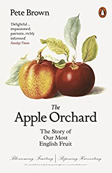The Apple Orchard: The Story Of Our Most English Fruit por Pete Brown epub