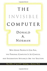 The Invisible Computer (MIT Press): Why Good Products Can Fail, the Personal Computer Is So Complex, and Information Appliances Are the Solution (The MIT Press)