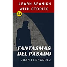 Learn Spanish With Stories (B1): Fantasmas del Pasado - Spanish Intermediate (Spanish Edition)