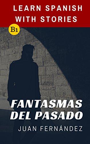 Learn Spanish With Stories (B1): Fantasmas del Pasado - Spanish Intermediate por Juan Fernández