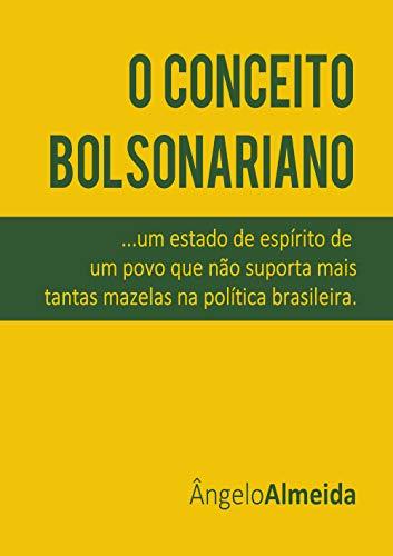 O Conceito Bolsonariano: um estado de espírito de um povo que não suporta mais as mazelas na política brasileira (Portuguese Edition) por Ângelo Almeida