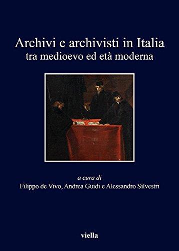 Archivi e archivisti in Italia tra Medioevo e età moderna (I libri di Viella)