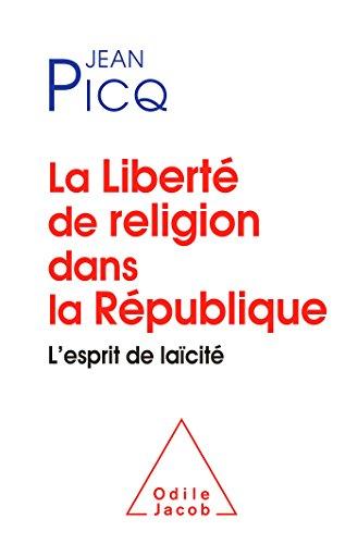 La liberté de religion dans la République : l'esprit de laïcité
