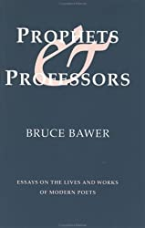 Prophets & Professors: Essays on the Lives and Works of Modern Poets by Bruce Bawer (1995-05-27)