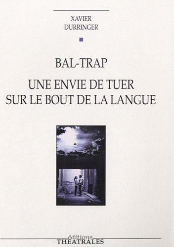 Bal-Trap : Une envie de tuer sur le bout de la langue par Xavier Durringer