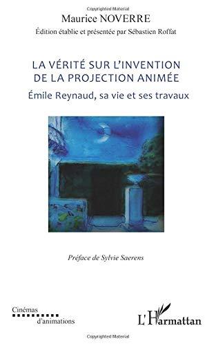 La vérité sur l'invention de la projection animée : Emile Reynaud, sa vie et ses travaux par Maurice Noverre