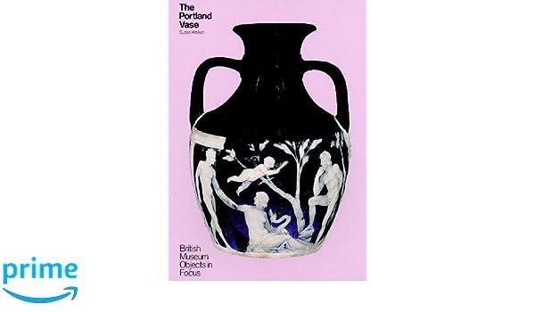 The Portland Vase Objects In Focus Amazon Susan Walker