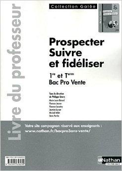 Prospecter - Suivre et fidéliser 1re et Tle Bac Pro 3 ans Vente de Séverine Androd ,M-L. BENARD ,Odile Fonteniaud ( 7 septembre 2011 )