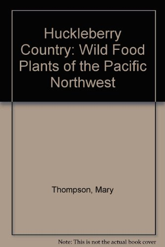 Huckleberry Country: Wild Food Plants of the Pacific Northwest by Mary Thompson (1977-06-02)