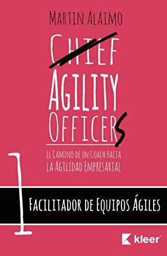 Facilitador de Equipos Ágiles: El camino de un coach hacia la agilidad empresarial (Chief Agility Officer nº 1) por Martin Alaimo