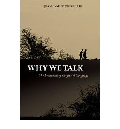 [(Why We Talk: The Evolutionary Origins of Language)] [Author: Jean-Louis Dessalles] published on (March, 2007)