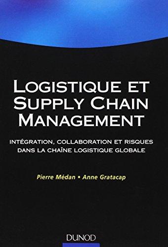 Logistique et Supply Chain Management: Intgration, collaboration et risques dans la chane logistique globale