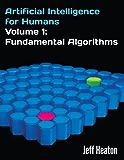 Artificial Intelligence for Humans, Volume 1: Fundamental Algorithms