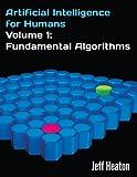 Artificial Intelligence for Humans, Volume 1: Fundamental Algorithms (English Edition)