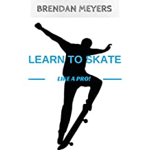 Learn To Skate Like A Pro! (English Edition)