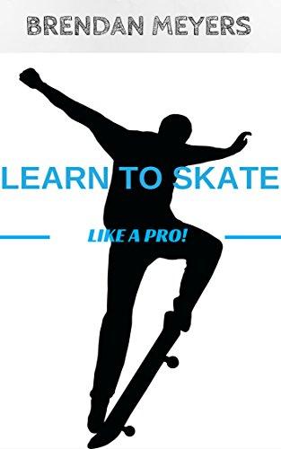 Learn To Skate Like A Pro! (English Edition) por Brendan Meyers