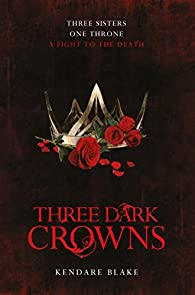 Three Dark Crowns par Kendare Blake