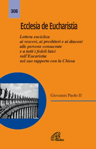 Ecclesia de Eucharistia. Lettera enciclica ai vescovi, ai presbiteri e ai diaconi. sull'Eucarestia nel suo rapporto con la Chiesa