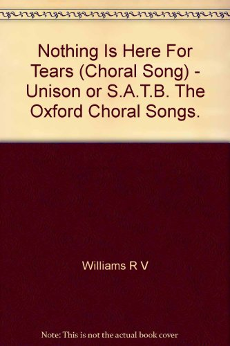 Nothing Is Here For Tears (Choral Song) - Unison or S.A.T.B. The Oxford Choral Songs.