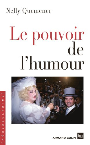 Le pouvoir de l'humour : Politiques des représentations dans les médias en France par Nelly Quemener