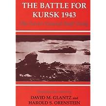 The Battle for Kursk, 1943: The Soviet General Staff Study (Soviet Russian Study of War) by David M. Glantz (Editor) � Visit Amazon's David M. Glantz Page search results for this author David M. Glantz (Editor), Harold S. Orenstein (Editor) (29-Sep-1999) Paperback