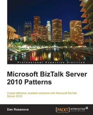[(Microsoft BizTalk Server 2010 Patterns)] [By (author) Dan Rosanova] published on (October, 2011) par Dan Rosanova