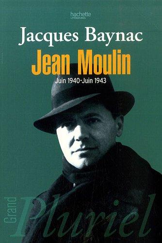Jean Moulin : 17 Juin 1940 -  21 juin 1943, Esquisse d'une nouvelle histoire de la Rsistance