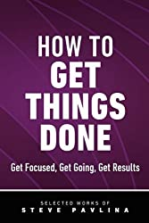 How to Get Things Done: Get Focused, Get Going, Get Results by Steve Pavlina (2011-01-11)