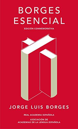 Borges Esencial. Edicion Conmemorativa / Essential Borges: Commemorative Edition (Real Academia Espanola)