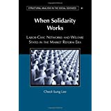 When Solidarity Works: Labor-Civic Networks and Welfare States in the Market Reform Era