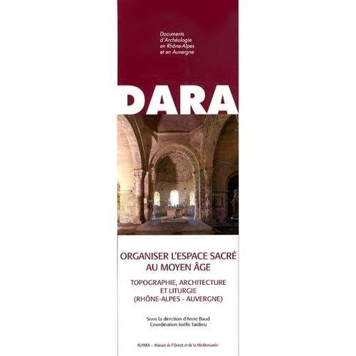 Organiser l'espace sacré au Moyen Age : Topographie, architecture et liturgie (Rhône-Alpes - Auvergne)