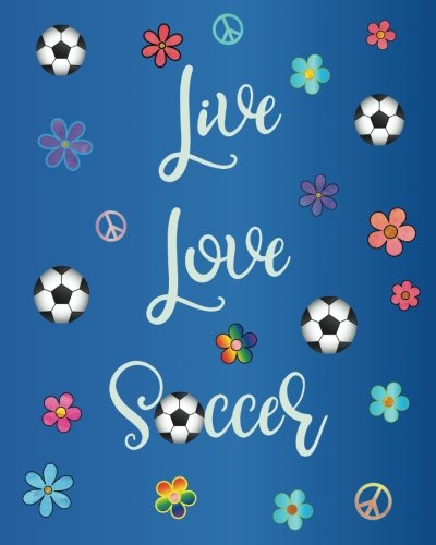 Live Love Soccer: Journal for Girls, Colorful Boho Design, Watercolor Calligraphy Appreciation Gift Journal or Diary Unique Inspirational Notebook ... End of Year, Retirement or Gratitude Gift